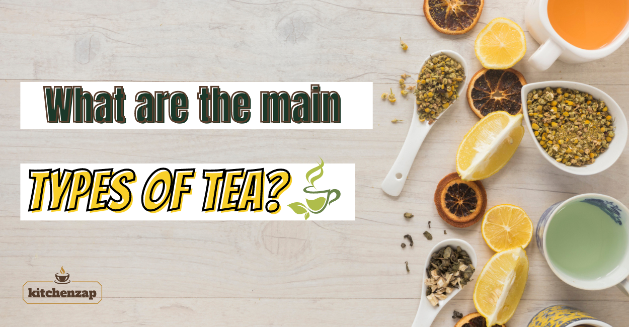 what are the main types of tea and its kind